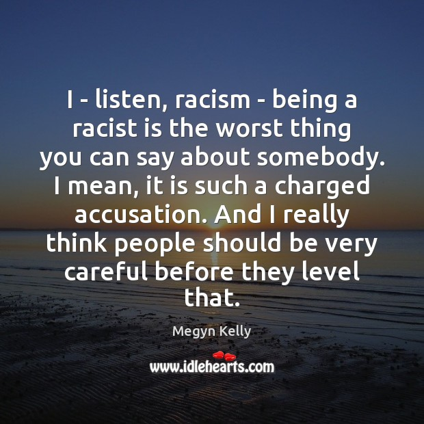 I – listen, racism – being a racist is the worst thing Image