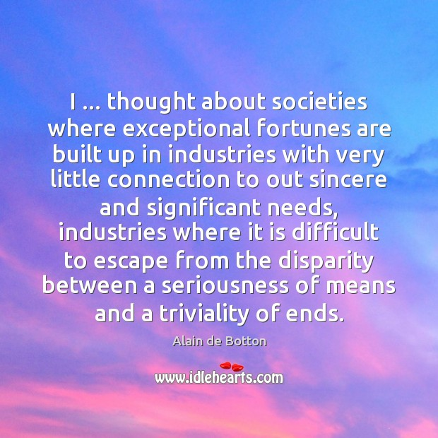 I … thought about societies where exceptional fortunes are built up in industries Image