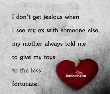 I Don't Get Jealous When I See My Ex With Someone Else