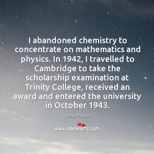 I abandoned chemistry to concentrate on mathematics and physics. Image