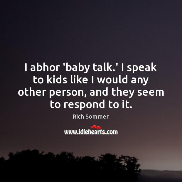 Image, I abhor 'baby talk.' I speak to kids like I would