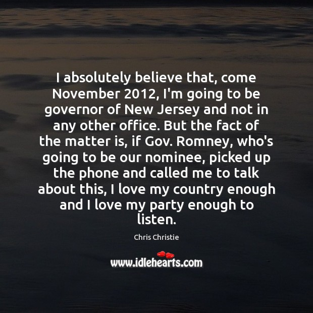 I absolutely believe that, come November 2012, I'm going to be governor of Chris Christie Picture Quote
