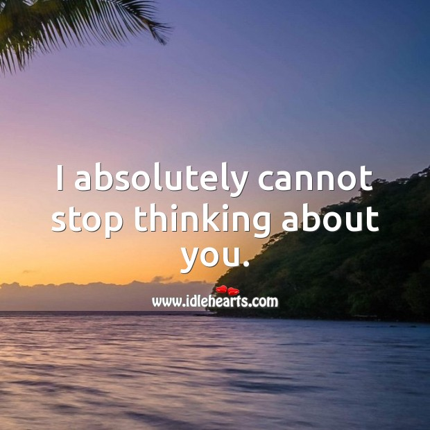 I absolutely cannot stop thinking about you. Thinking of You Quotes Image