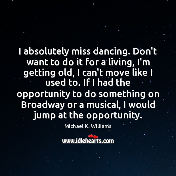I absolutely miss dancing. Don't want to do it for a living, Image