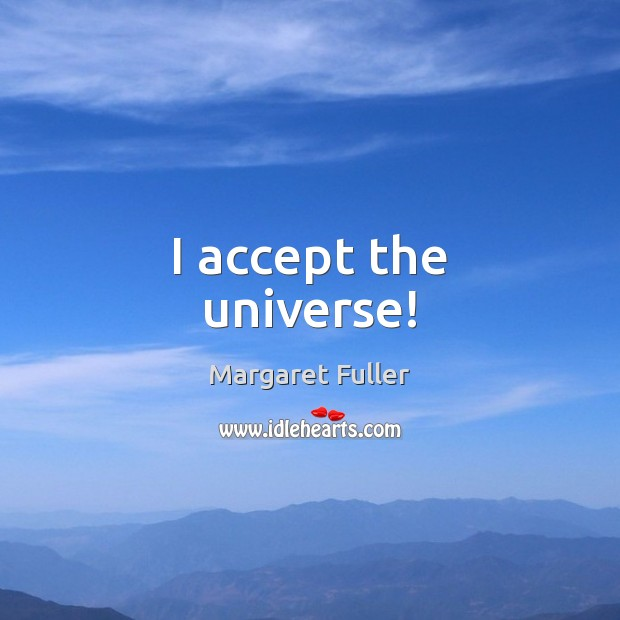 Image, I accept the universe!