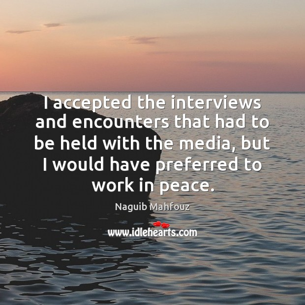 I accepted the interviews and encounters that had to be held with Naguib Mahfouz Picture Quote