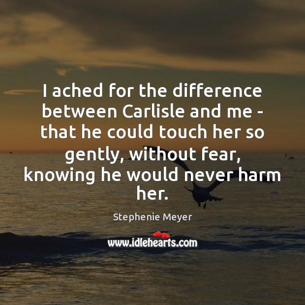 I ached for the difference between Carlisle and me – that he Image
