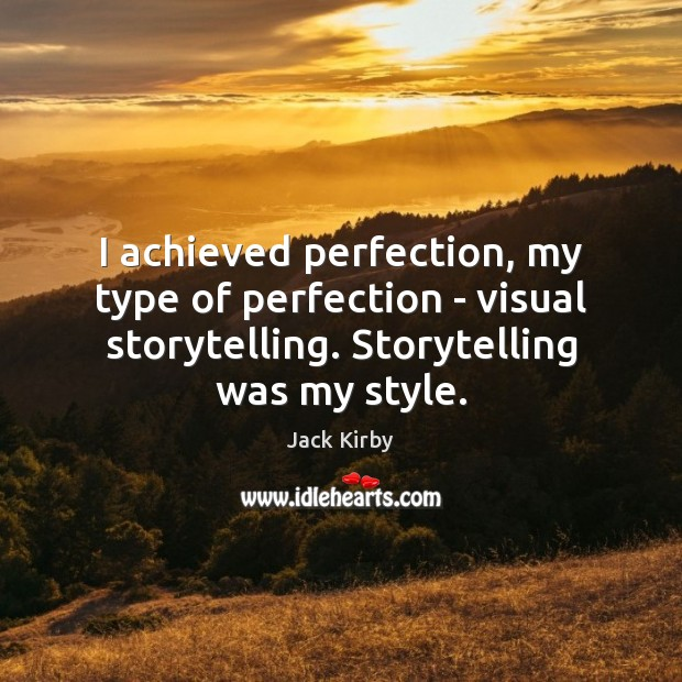 I achieved perfection, my type of perfection – visual storytelling. Storytelling was Image