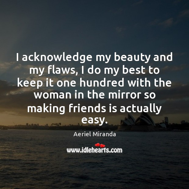 Image, I acknowledge my beauty and my flaws, I do my best to