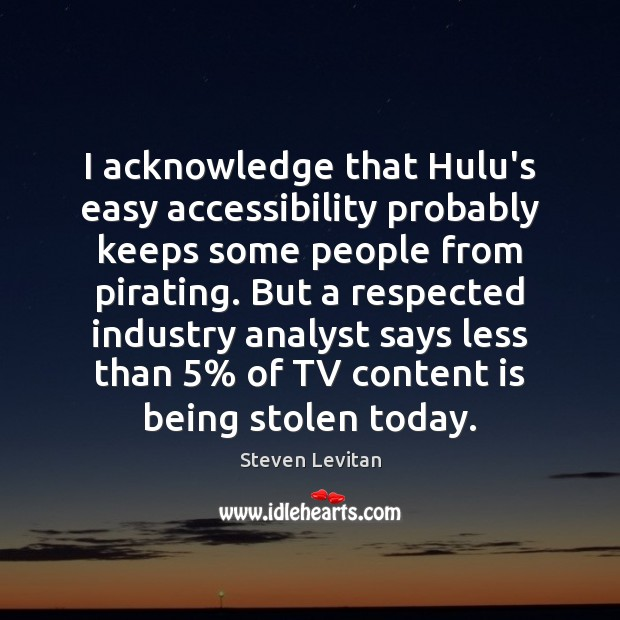 Image, I acknowledge that Hulu's easy accessibility probably keeps some people from pirating.