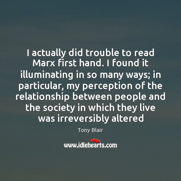 Image, I actually did trouble to read Marx first hand. I found it