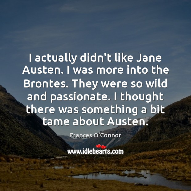 Image, I actually didn't like Jane Austen. I was more into the Brontes.