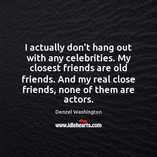 Image about I actually don't hang out with any celebrities. My closest friends are