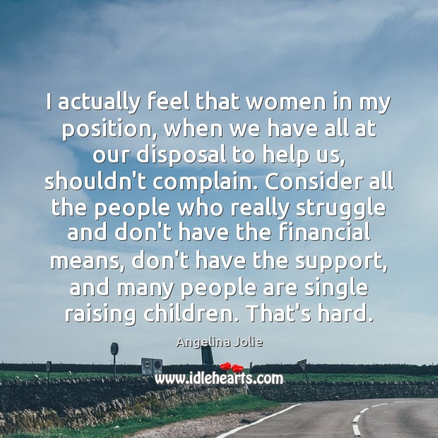 Image, I actually feel that women in my position, when we have all