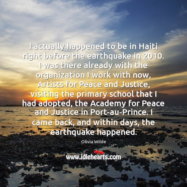 I actually happened to be in Haiti right before the earthquake in 2010. Olivia Wilde Picture Quote
