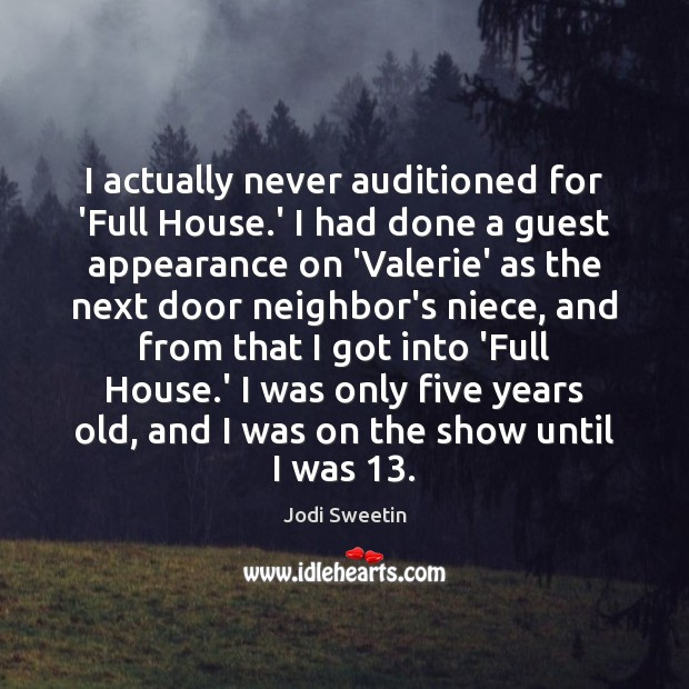Image, I actually never auditioned for 'Full House.' I had done a