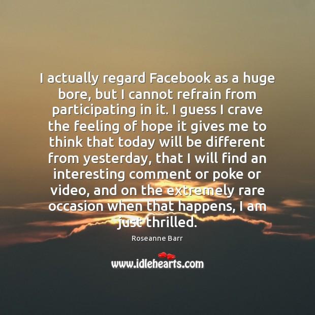 Image, I actually regard Facebook as a huge bore, but I cannot refrain