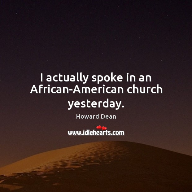 I actually spoke in an African-American church yesterday. Image