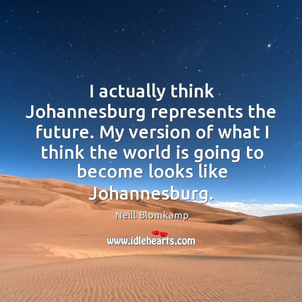 I actually think Johannesburg represents the future. My version of what I Image