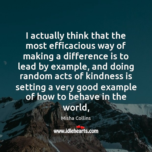 I actually think that the most efficacious way of making a difference Kindness Quotes Image