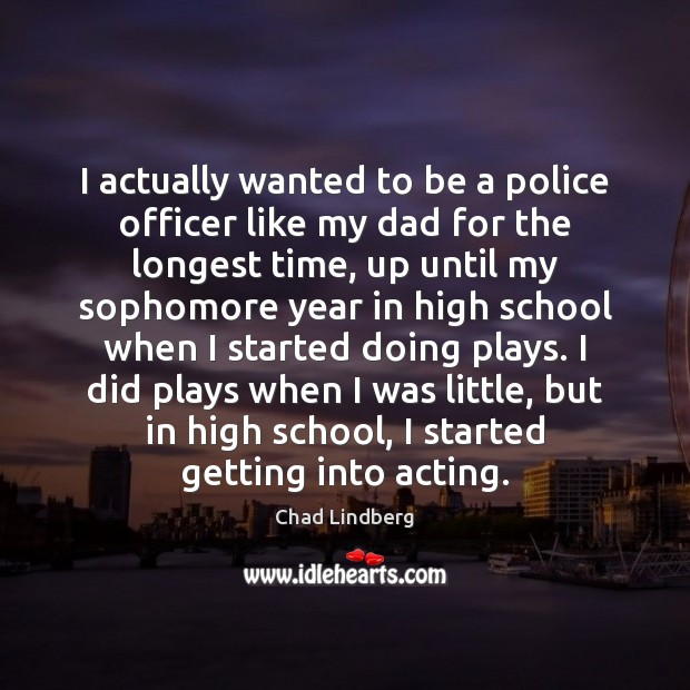 I actually wanted to be a police officer like my dad for Image
