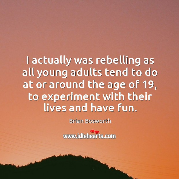 I actually was rebelling as all young adults tend to do at or around the age of Brian Bosworth Picture Quote