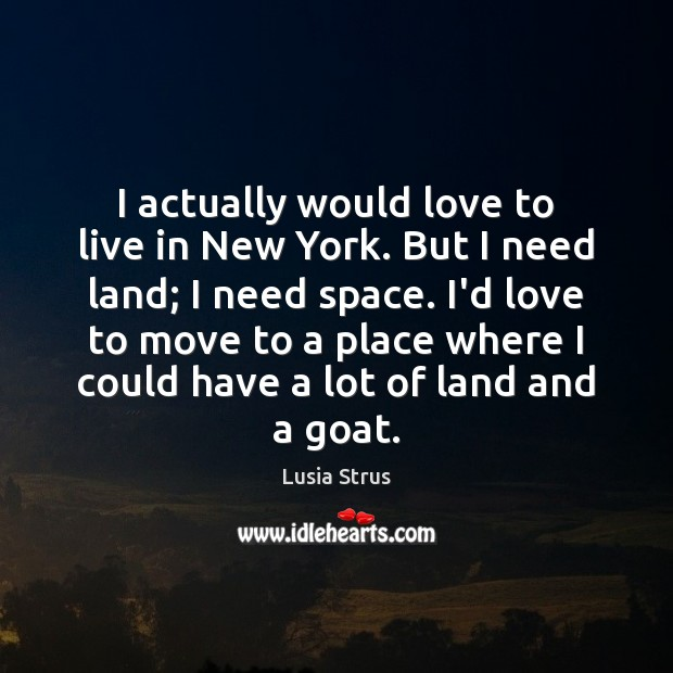 Image, I actually would love to live in New York. But I need