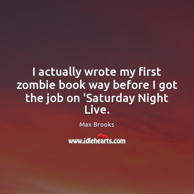 I actually wrote my first zombie book way before I got the job on 'Saturday Night Live. Image