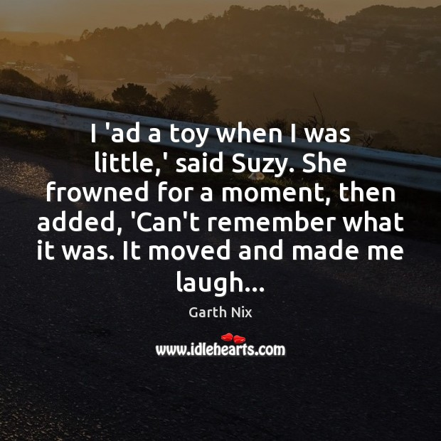 I 'ad a toy when I was little,' said Suzy. She Image