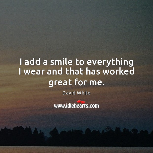 Image, I add a smile to everything I wear and that has worked great for me.