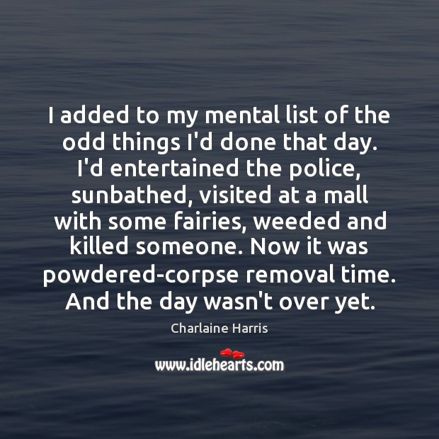 I added to my mental list of the odd things I'd done Charlaine Harris Picture Quote