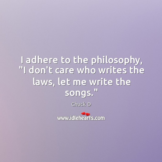 """I adhere to the philosophy, """"I don't care who writes the laws, let me write the songs."""" Image"""