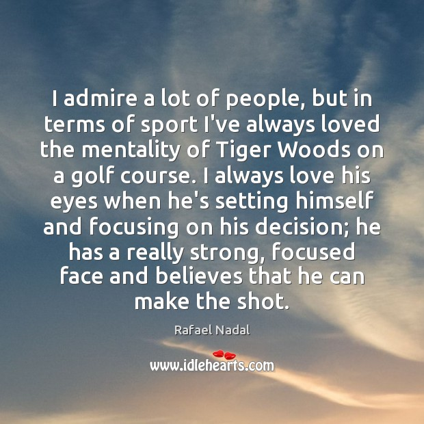 I admire a lot of people, but in terms of sport I've Rafael Nadal Picture Quote