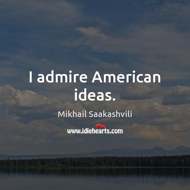 I admire American ideas. Image