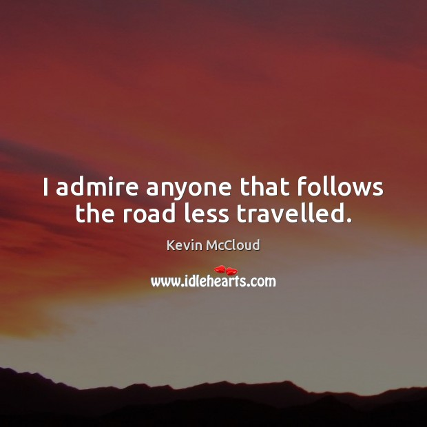 I admire anyone that follows the road less travelled. Kevin McCloud Picture Quote