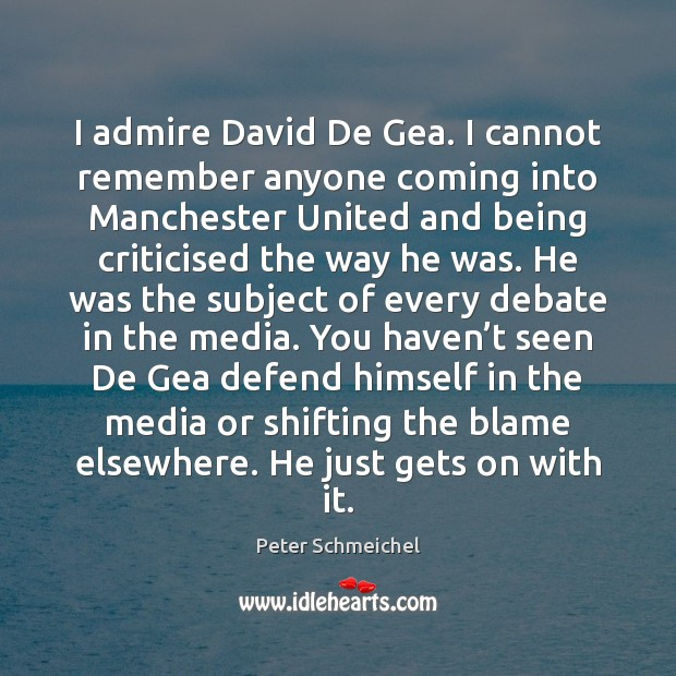 I admire David De Gea. I cannot remember anyone coming into Manchester Image