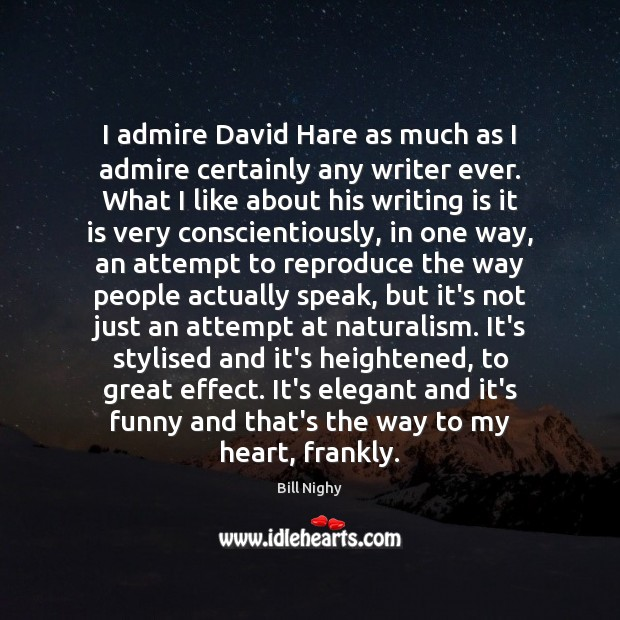I admire David Hare as much as I admire certainly any writer Image