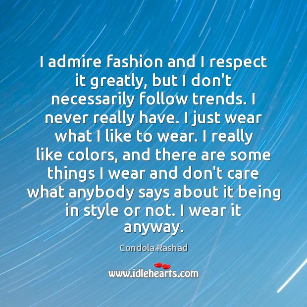 I admire fashion and I respect it greatly, but I don't necessarily Image