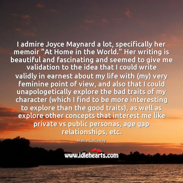 """I admire Joyce Maynard a lot, specifically her memoir """"At Home in Writing Quotes Image"""