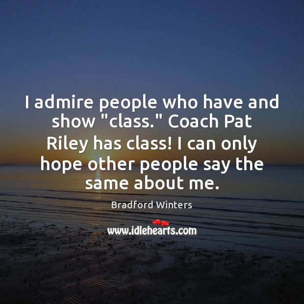 """I admire people who have and show """"class."""" Coach Pat Riley has Image"""