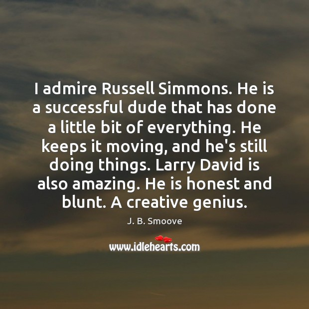 Image, I admire Russell Simmons. He is a successful dude that has done