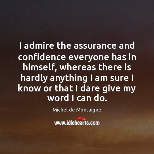 Image, I admire the assurance and confidence everyone has in himself, whereas there
