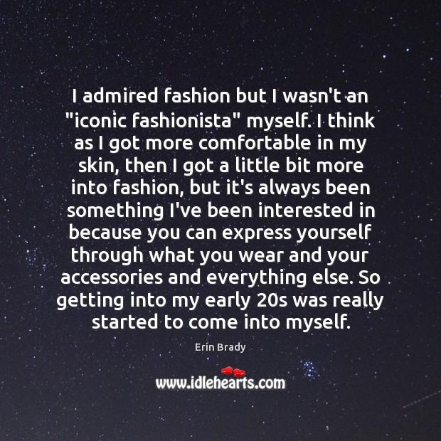 "I admired fashion but I wasn't an ""iconic fashionista"" myself. I think Image"