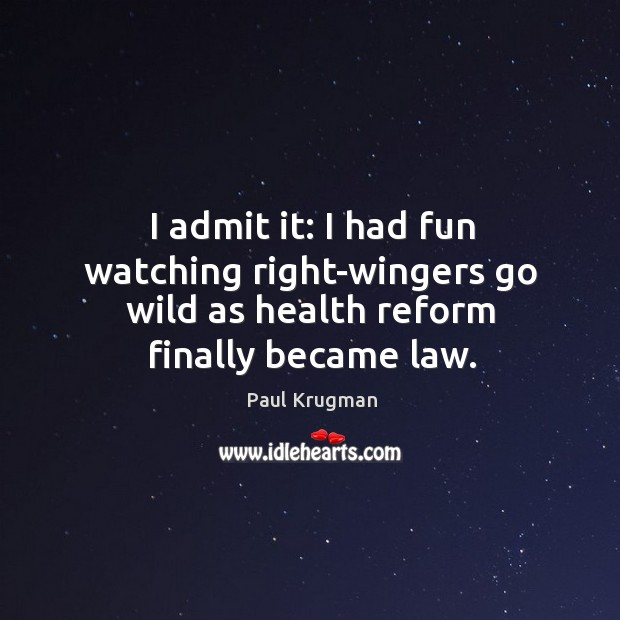 Image, I admit it: I had fun watching right-wingers go wild as health reform finally became law.