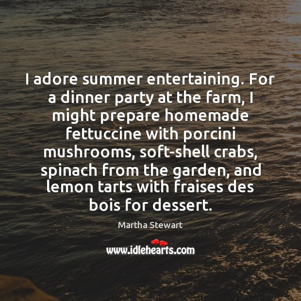 I adore summer entertaining. For a dinner party at the farm, I Martha Stewart Picture Quote