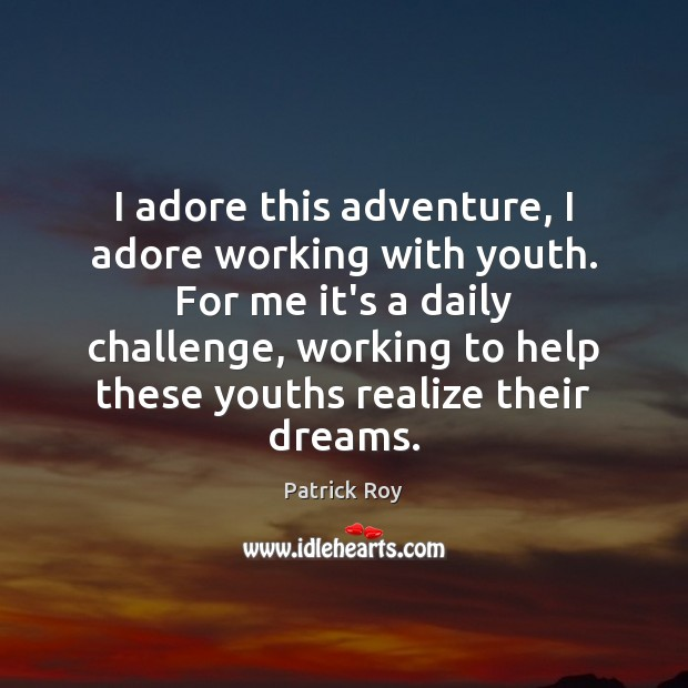 I adore this adventure, I adore working with youth. For me it's Image