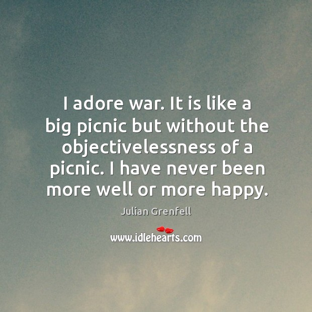 I adore war. It is like a big picnic but without the Image