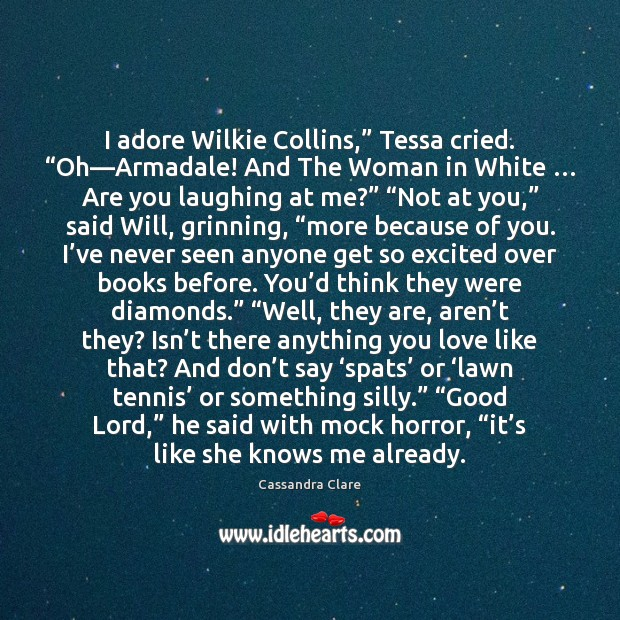 "Image, I adore Wilkie Collins,"" Tessa cried. ""Oh—Armadale! And The Woman in"