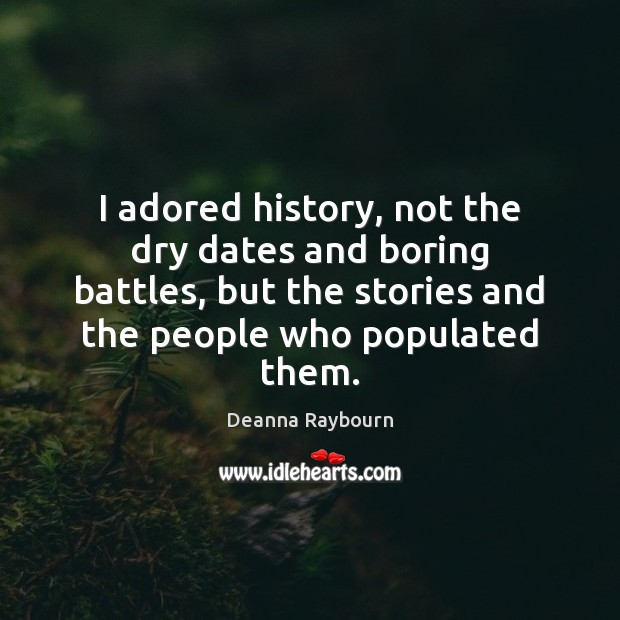 I adored history, not the dry dates and boring battles, but the Image