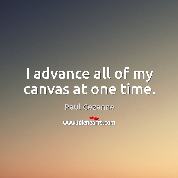 I advance all of my canvas at one time. Image